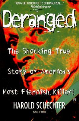 Deranged: the shocking true story of America's most fiendish serial killer