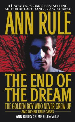 The end of the dream: the golden boy who never grew up, and other true cases