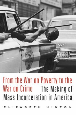 From the war on poverty to the war on crime : the making of mass incarceration in America