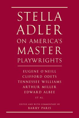 Stella Adler on America's master playwrights: Eugene O'Neill, Clifford Odets, Tennessee Williams, Arthur Miller, Edward Albee, et al