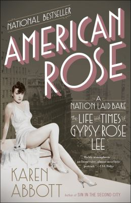 American rose a nation laid bare : the life and times of Gypsy Rose Lee