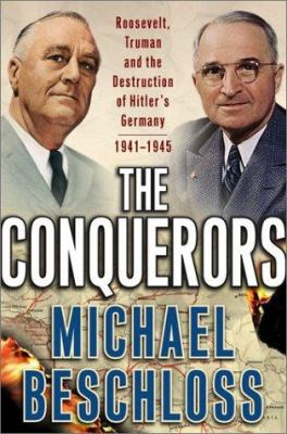 The conquerors: Roosevelt, Truman, and the destruction of Hitler's Germany, 1941-1945
