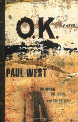 O.K.: the corral, the Earps, and Doc Holliday : a novel