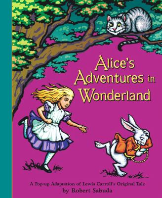 Alice's adventures in Wonderland: a pop-up adaptation of Lewis Carroll's original tale