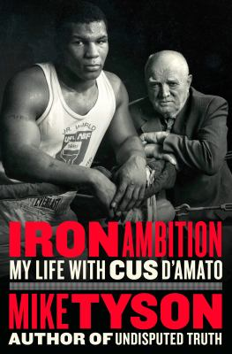 Iron ambition : my life with Cus D'Amato