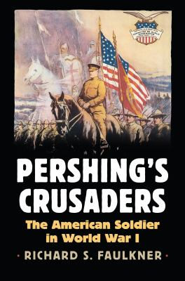 Pershing's Crusaders :  the American soldier in World War I