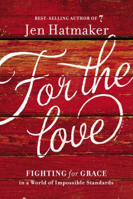 For the love : fighting for grace in a world of impossible standards