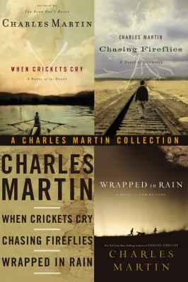 A Charles Martin collection : When crickets cry ; Chasing fireflies ; and Wrapped in rain