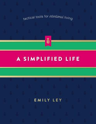 A simplified life : tactical tools for intentional living