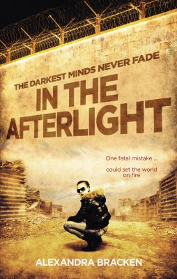 Cover Image for In the afterlight : the darkest minds never fade