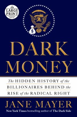 Dark Money : the Hidden History of the Billionaires Behind the Rise of the Radical Right