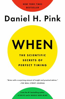 When--The Scientific Secrets of Perfect Timing