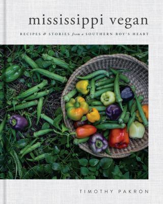 Mississippi vegan :  recipes & stories from a Southern boy's heart