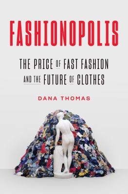 Fashionopolis : the price of fast fashion - and the future of clothes