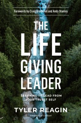 The life-giving leader :  learning to lead from your truest self