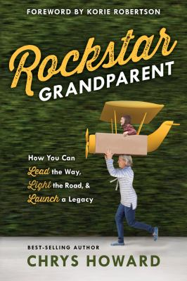 Rockstar grandparent :  how you can lead the way, light the road, & launch a legacy