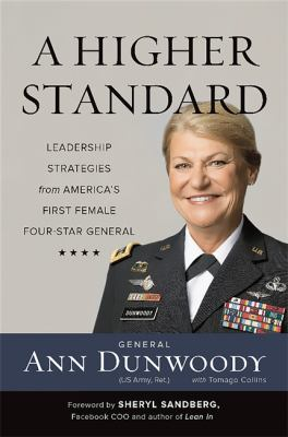 A higher Standard :  Leadership Strategies from America's First Female Four-Star General