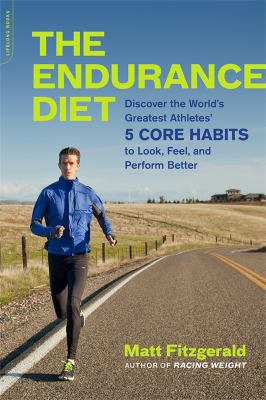The endurance diet :  discover the 5 core habits of the world's greatest athletes to look, feel, and perform better