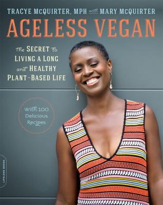 Ageless vegan :  the secret to living a long and healthy plant-based life