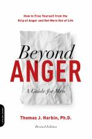 Beyond anger : a guide for men : how to free yourself from the grip of anger and get more out of life