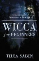 Wicca for Beginners Fundamentals of Philosophy & Practice