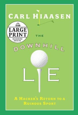 The downhill lie : a hacker's return to a ruinous sport