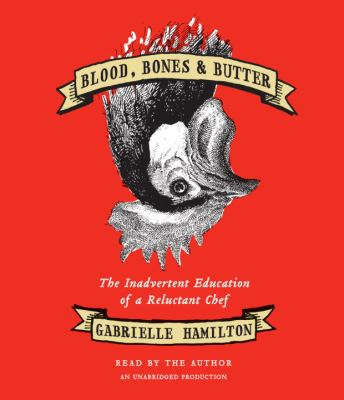 Blood, bones & butter: the inadvertent education of a reluctant chef