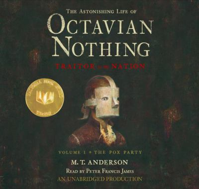 The astonishing life of Octavian Nothing, traitor to the nation: the pox party