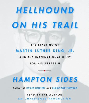 Hellhound on his trail: the stalking of Martin Luther King, Jr., and the international hunt for his assassin
