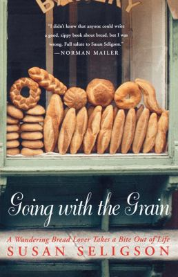 Going with the grain : a wandering bread lover takes a bite out of life