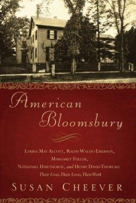 American Bloomsbury: Louisa May Alcott, Ralph Waldo Emerson, Margaret Fuller, Nathaniel Hawthorne, and Henry David Thoreau : their lives, their loves, their work