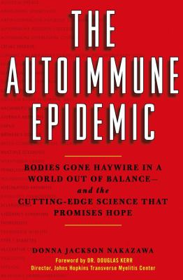The autoimmune epidemic: bodies gone haywire in a world out of balance and the cutting edge science that promises hope