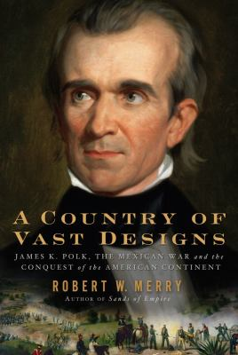 A country of vast designs: James K. Polk and the conquest of the American continent
