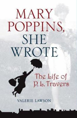 Mary Poppins, she wrote: the life of P.L. Travers