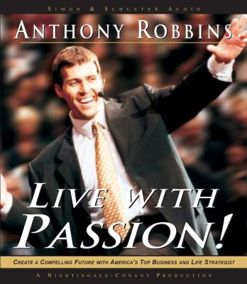 Live with passion! : create a compelling future with America's top business and life strategist