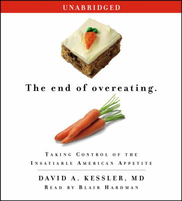 The end of overeating : taking control of the insatiable American appetite