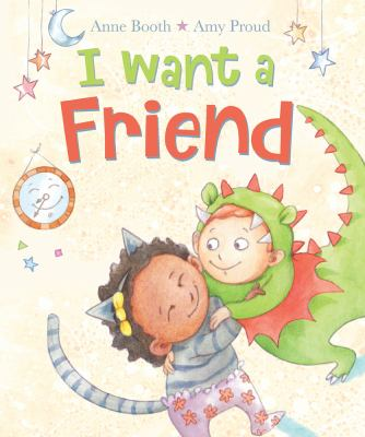 Cover Image for I want a friend / Anne Booth, illustrated by Amy Proud.