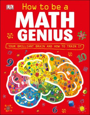 Train your brain to be a math genius: your brilliant brain and how to train it