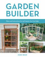 Garden builder : plans and instruction for 35 projects you can make