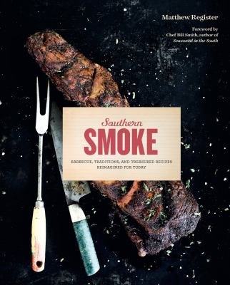 Southern smoke :  barbecue, traditions, and treasured recipes reimagined for today
