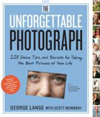 The unforgettable photograph : 228 ideas, tips, and secrets for taking the best pictures of your life