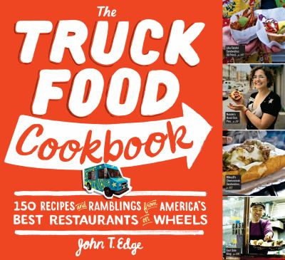 The truck food cookbook [electronic resource] :  150 recipes and ramblings from America's best restaurants on wheels