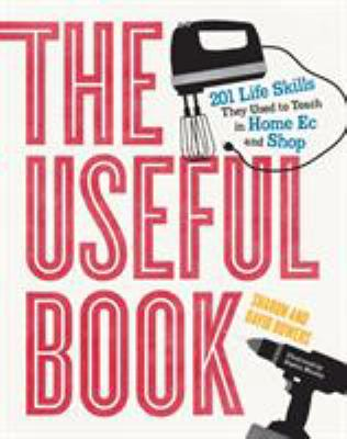 The useful book : 201 life skills they used to teach in home ec and shop