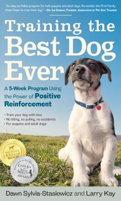 Training the best dog ever [electronic resource] :  a 5-week program using the power of positive reinforcement