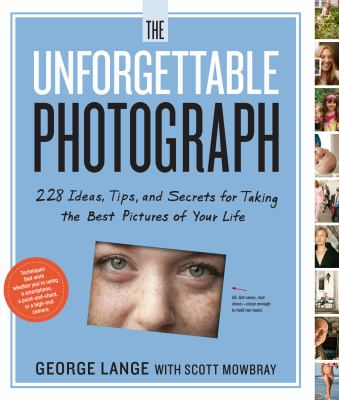 The Unforgettable Photograph How to Take Great Pictures of the People and Things You Love