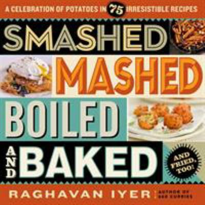 Smashed, mashed, boiled, and baked and fried, too!