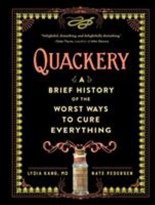 Quackery : a brief history of the worst ways to cure everything