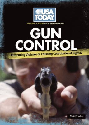 Gun control : preventing violence or crushing constitutional rights?