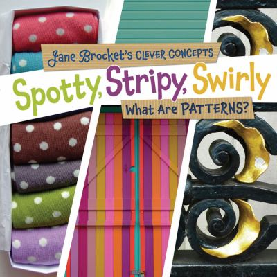 Spotty, stripy, swirly : what are patterns?.