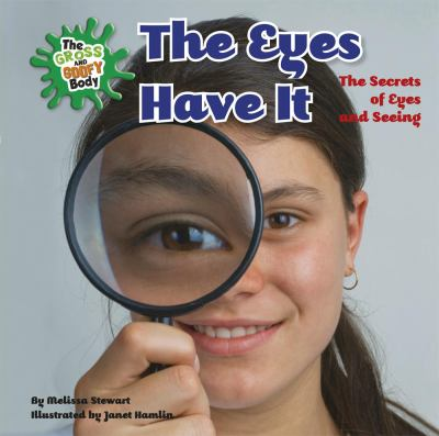 The eyes have it : the secrets of eyes and seeing